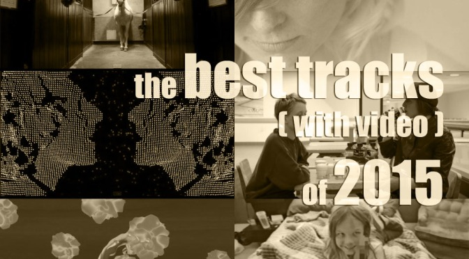 The BEST 75 TRACKS (with video) of 2015 | Las 75 MEJORES CANCIONES (con video) del 2015